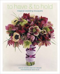 To Have And To Hold Magical Wedding Bouquets book